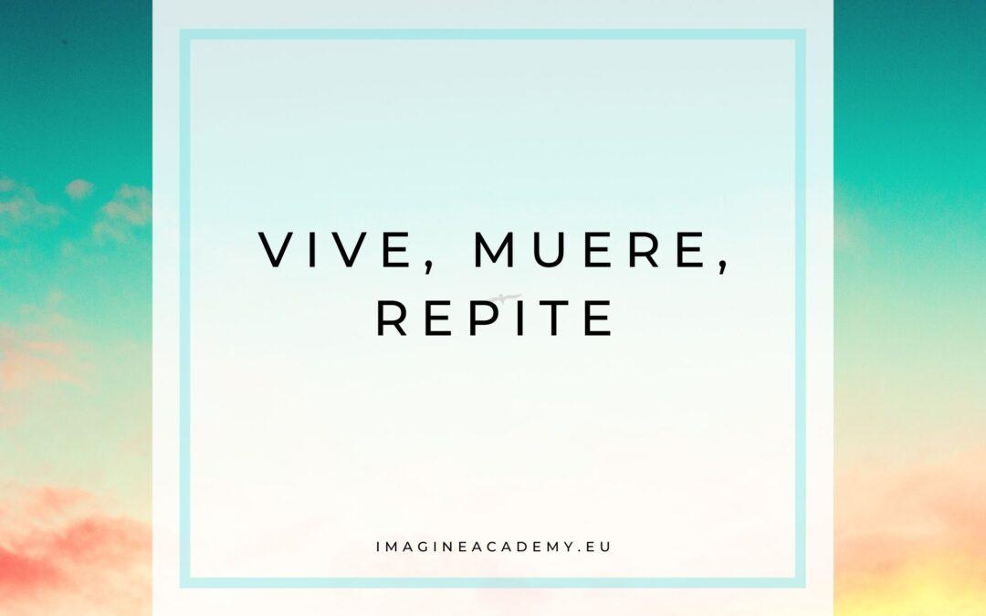 Vive, muere, repite