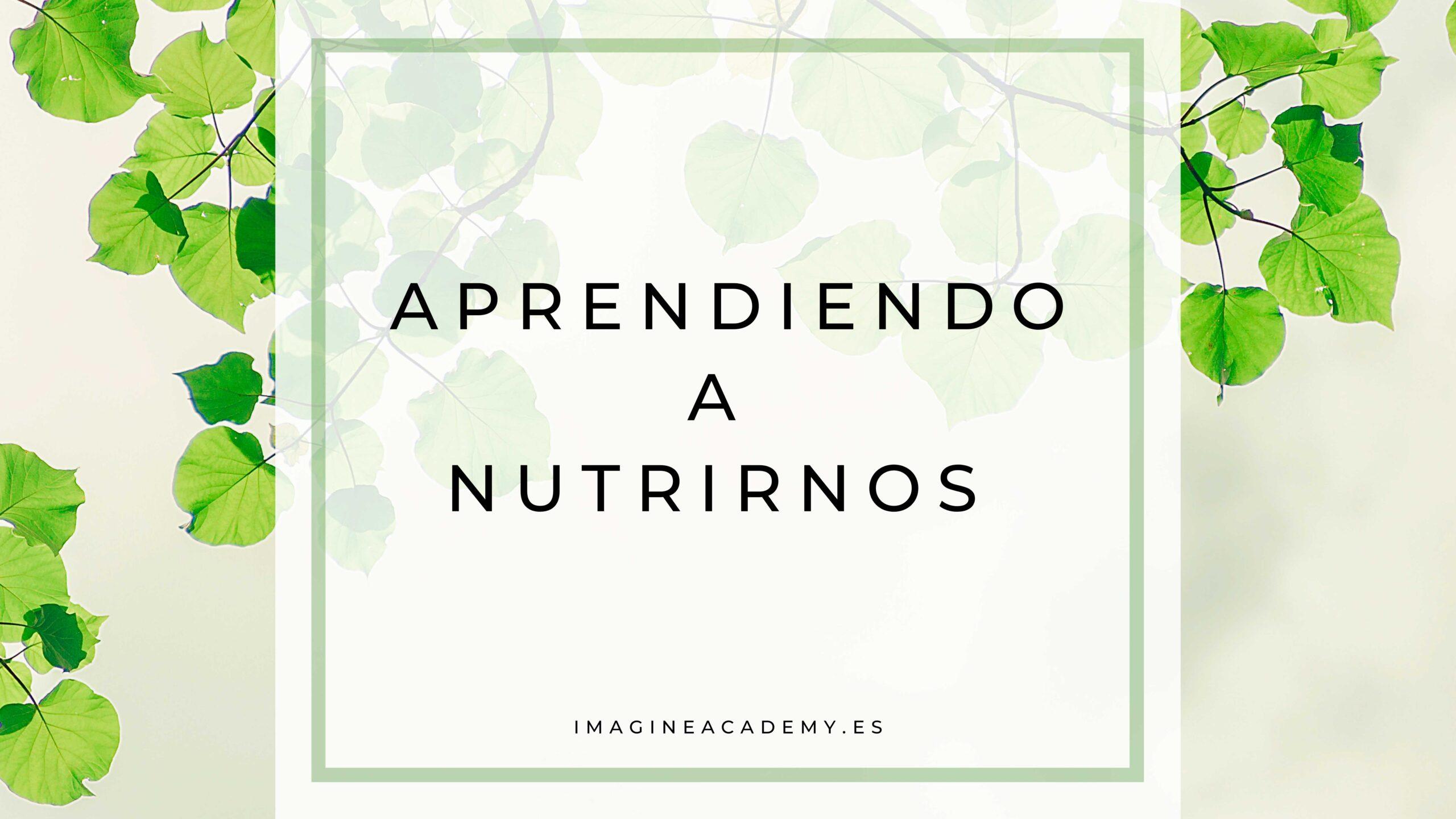 Aprendiendo a nutrirnos