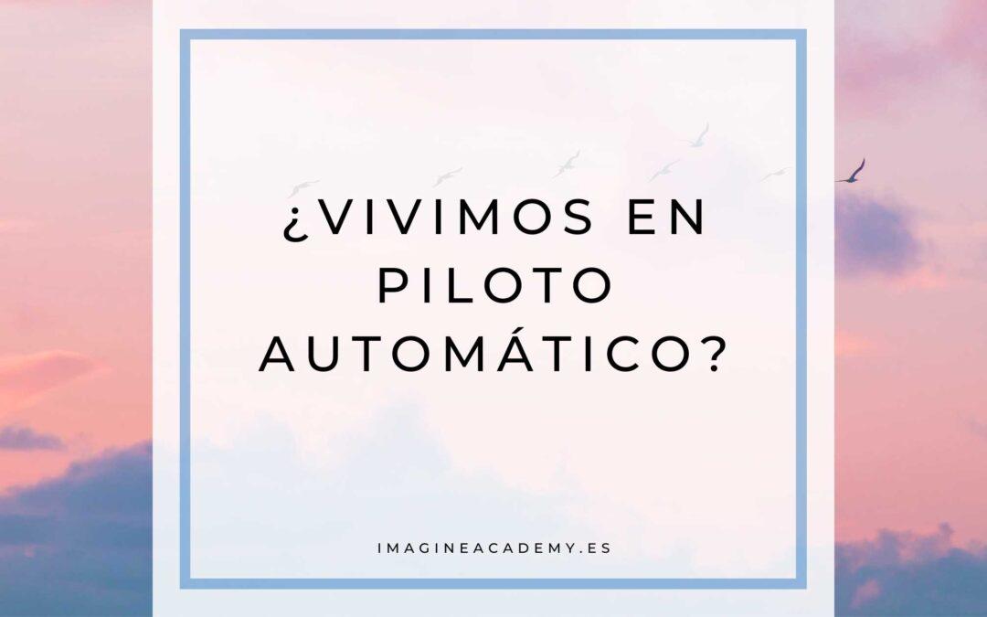 ¿Vivimos en piloto automático?